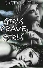 Girls Crave Girls ➸ [CaKe] REWRITING by skendallous