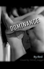 Dominance  (Completed) by Red703