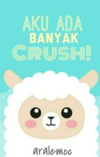 Aku Ada Banyak Crush! by aralemoc