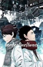 Borderline|iwaoi   {discontinued} by haikyuuhaven1