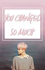 You changed so much {Jmn x Bts } by Yahee_