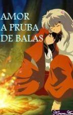Amor A Prueba De Balas inuyasha x kagome by KiraraAome