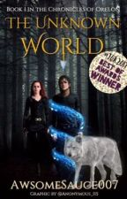 The Unknown World: Book 1 in the Chronicles of Orelon by AwsomeSauce007