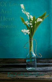 Of Love And Heartbreaks by ZaakiWithARoar