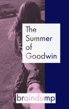 The Summer of Goodwin (Coming Soon) by braindump