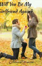 Will you be my girlfriend again? by AnnieDhawan