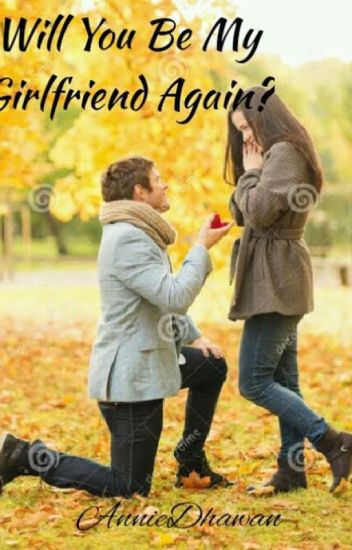Will You Be My Girlfriend Again Anniedhawan Wattpad