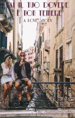 Fai il tuo dovere e non temere - a love story by chattingcrocodiles