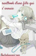 rantbook d'une fille qui s'ennuie by bakawaii-nee