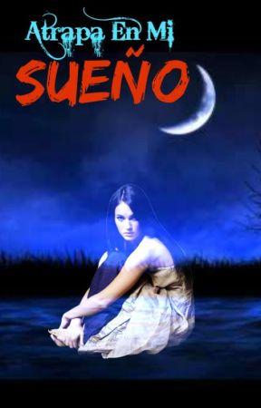 Atrapada En Mi Sueño by HANNAOFLEGEND