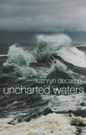 Uncharted Waters by idk_kathryn