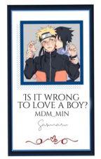 Is it wrong to love a Boy? [SasuXNaru]  by Mdm_Min