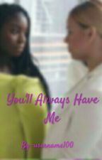You'll Always Have Me (Norminah) by -username100