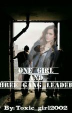 One Girl And 3 Gang Leaders (Completed) by toxic_girl2002