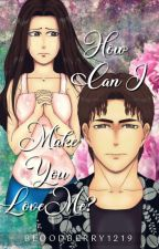 How Can I Make You Love Me? ( Stuart & Shinohara's Story) by BloodBerry1219