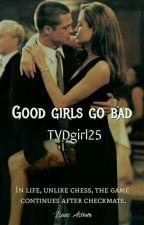 Good Girls Go Bad by TVDgirl25