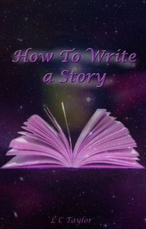 How To Write a Story by LCTaylor