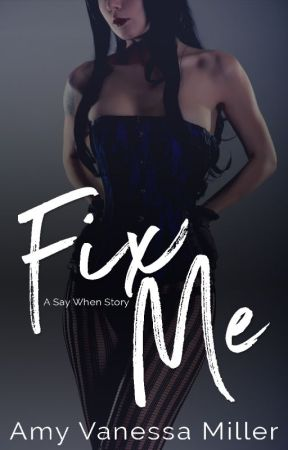 Fix Me: A Say When Story by AmyVanessaMiller