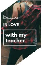 Teacher in Love by LetTheMaskFall