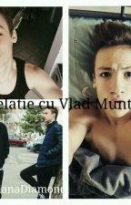 O relatie cu Vlad Munteanu by Drogata_Anonima