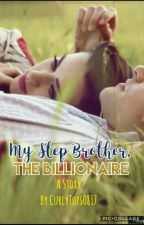 MY STEP BROTHER, THE BILLIONAIRE #Wattys2017 by curlytops0817