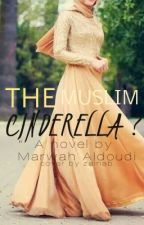 The Muslim Cinderella? by miss_book_obessed