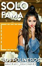SOLO FAMA ||Rafa Polinesio y Tu|| #FanficAwards2017 ||Pausada|| by Amairani_Dominguez