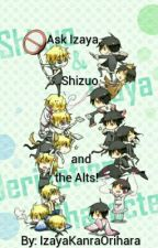 Ask Izaya, Shizuo, the Alts and my OC's! by ShizumallowFluffjima