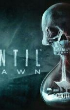 ☆Until Dawn☆ {Mit Currbi und Panik} by Onewaytodie