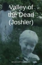 Valley of the Dead (Joshler) by petewentzisundead