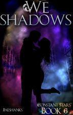 We Shadows by jaeshanks