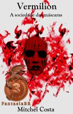 Vermilion - A sociedade das máscaras by Mitchel_Iago