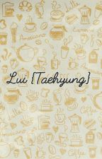 Lui {Taehyung} [Terminée] by fifi_love_kpop