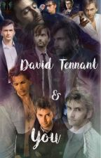 David Tennant and You (David Tennant X Reader) by Creeperprincess