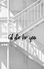 I'd die for you ➳ Ministar [ON HOLD] by LuxLikeChloe