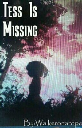 Tess is missing by walkeronarope