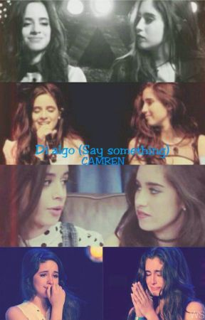 Di algo (Say something) Camren.  by WestSideBowYo_97