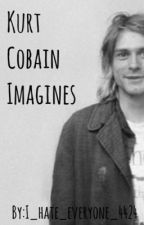 Kurt Cobain Imagines  by l_hate_everyone_