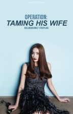 Operation: Taming His WIFE by KoiLineBriones