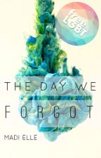 The Day We Forgot [ON HOLD FOR CAMP NANOWRIMO] by elatedANDspeechless