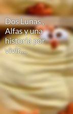 Dos Lunas , Dos Alfas y una historia por vivir.... by orlys123
