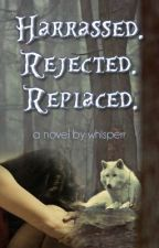 Harassed. Rejected. Replaced. (ON HOLD) by whisperr