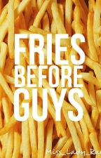 Fries Before Guys (and Foods Before Dudes) by Miss_Lady_Rain