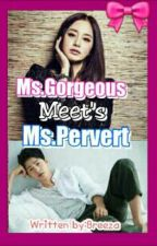Ms.Gorgeous Meet's Mr.Pervert by LittleLoveFairy