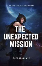 Fantasier Trilogy #2 : The Unexpected Mission by Daydream1412