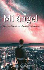 Mi Ángel. [Por Editar] by ZafiraKazul