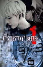 [Book 1] It's Destiny? Bitter -MYG (Completed) by SquirrelMin