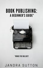 Book Publishing: A Beginner's Guide by jandralee