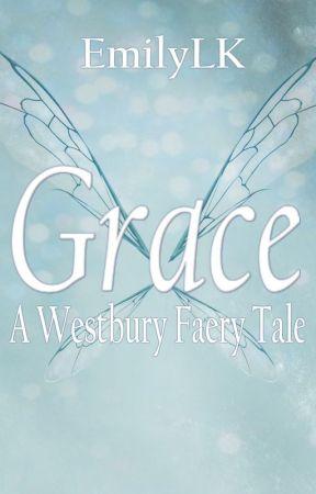 Grace: A Westbury Faery Tale by EmilyLK