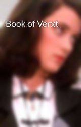 Book of Verxt by ZorionTheHufflepuff
